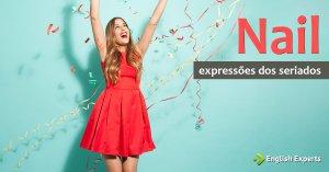 Expressões dos Seriados: Nail