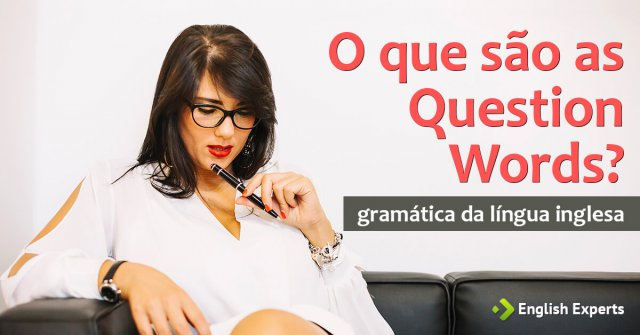 O que são as Question Words?