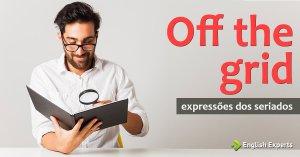 Expressões dos Seriados: Off the grid
