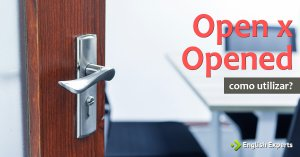 Open x Opened: Quando utilizar