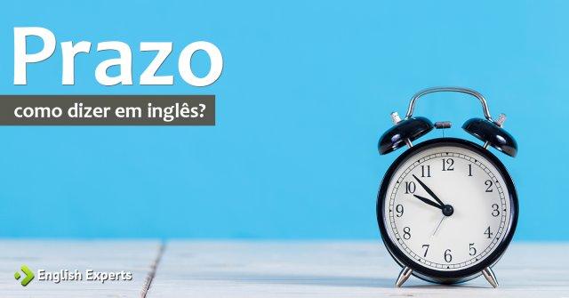 """Como dizer """"Pedir um prazo, Dar um prazo"""" em inglês"""