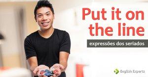 Expressões dos Seriados: Put it on the line