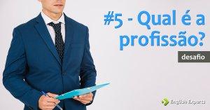 #5 – Qual é a profissão?