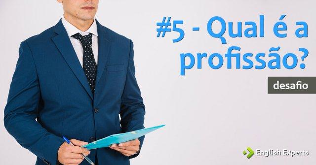 #5 - Qual é a profissão?