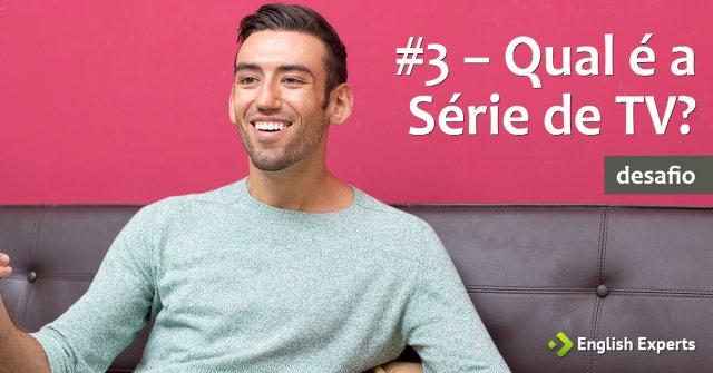 #3 – Qual é a Série de TV?