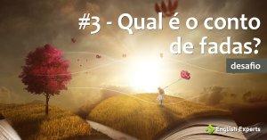 #3 – Qual é o conto de fadas?