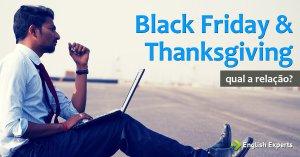 Qual é a relação do Black Friday com o Thanksgiving?