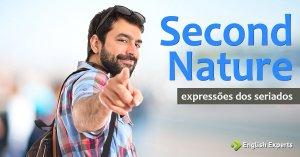 Expressões dos Seriados: Second nature