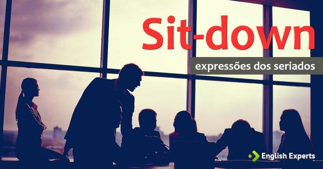 Expressões dos Seriados: Sit-down