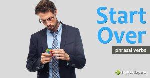 Start Over: O que Significa este Phrasal Verb?