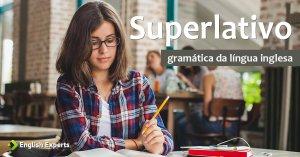 Como usar o Superlativo em Inglês