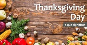 Thanksgiving Day: O que Significa?