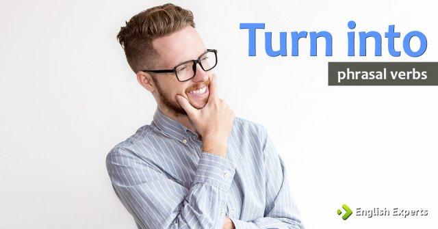 Turn into: O que significa e como utilizar este Phrasal Verb