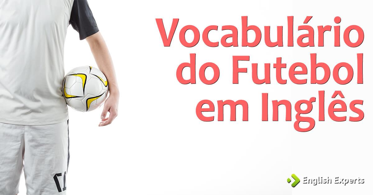 30 Frases Sentimentais Para Quem Não Tem Vergonha De: Vocabulário Do Futebol Em Inglês