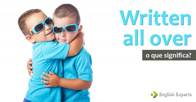 Written all over: O que significa?