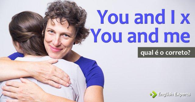 You and I ou You and me: Qual é o correto?