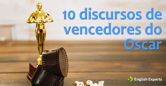 10 discursos mais marcantes de Vencedores do Oscar