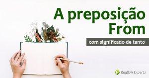 """A preposição """"from"""" para dizer """"de tanto"""" em inglês"""
