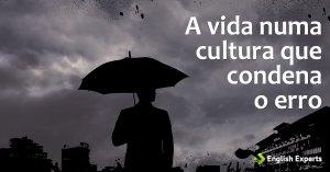 A Vida numa Cultura que Condena o Erro