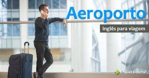Inglês para Viagem: Aeroporto
