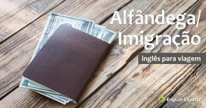 Inglês para Viagem: Alfândega / Imigração