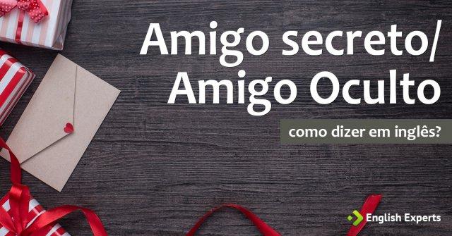 """Como dizer """"Amigo secreto ou Amigo Oculto"""" em inglês"""