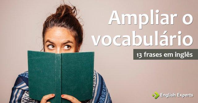 13 frases para ampliar o vocabulário