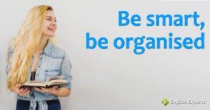 Be smart, be organised