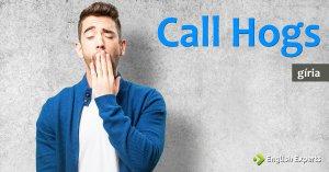 Gíria: Call Hogs
