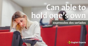 Expressões dos Seriados: Can/be able to hold one's own