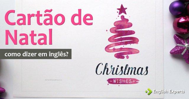 """Como dizer """"Cartões de Natal"""" em inglês"""
