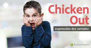 Expressões dos Seriados: Chicken out