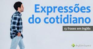 13 frases em inglês com Expressões do Cotidiano