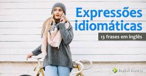 13 frases em inglês com Expressões Idiomáticas