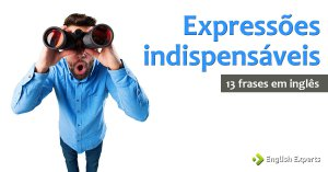 13 frases em inglês com Expressões Indispensáveis