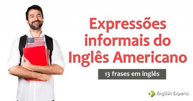 13 frases com expressões informais comuns no inglês americano