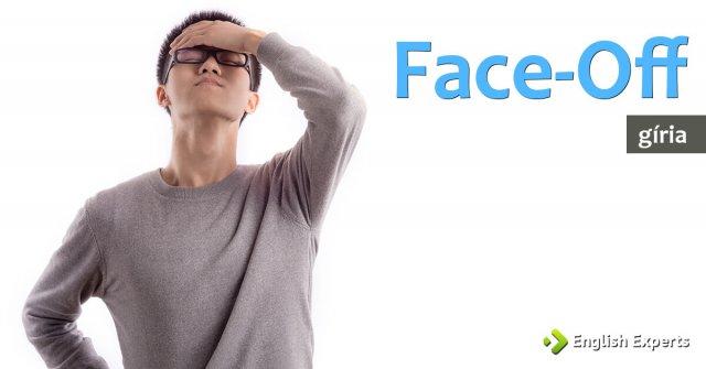 Gíria: Face-Off