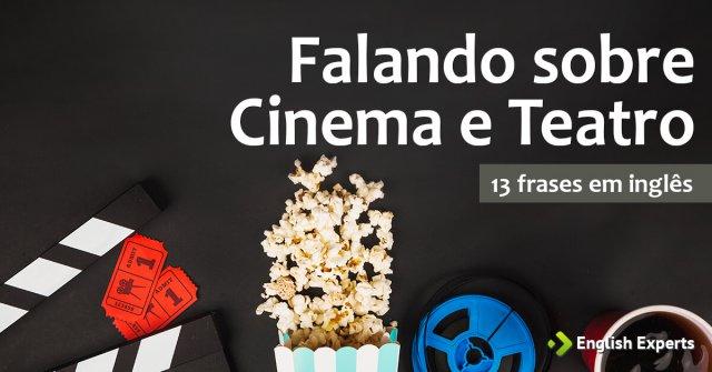 13 frases em inglês sobre Cinema e Teatro