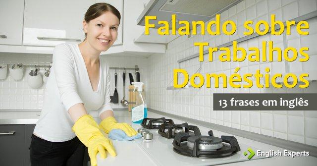13 frases em inglês sobre Trabalhos Domésticos