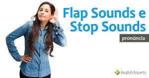 O que são Flap Sounds e Stop Sounds?