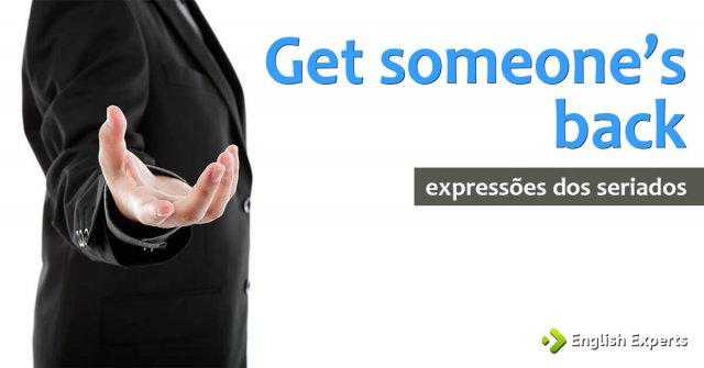 Expressões dos Seriados: Get someone's back