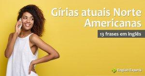 13 frases com Gírias Atuais Norte Americanas