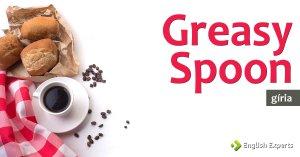 Gíria: Greasy Spoon