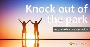 Expressões dos Seriados: Knock out of the park