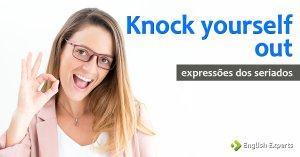 Expressões dos Seriados: Knock yourself out