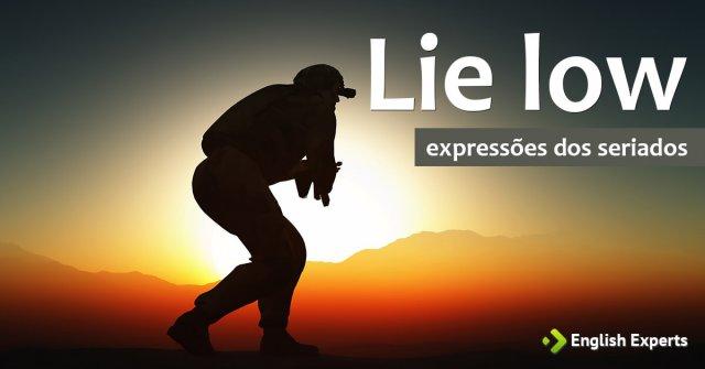 Expressões dos Seriados: Lie low