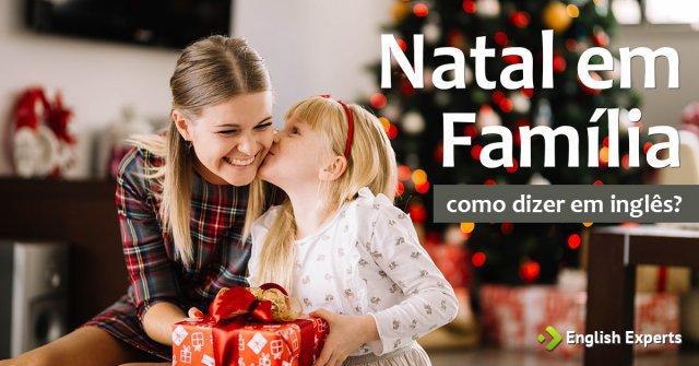 """Como dizer """"Natal em família"""" em inglês"""