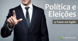 13 frases em inglês sobre Política e Eleições