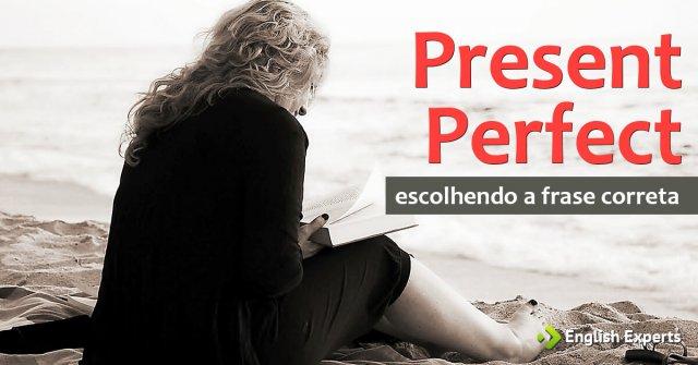 Present Perfect: escolhendo a frase correta