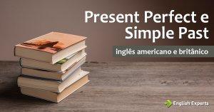 Present Perfect e Simple Past no Inglês Americano e Britânico